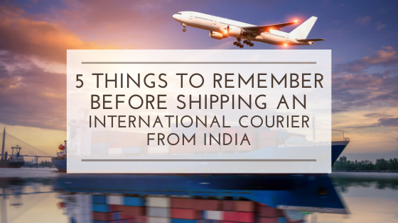 5 Things To Remember Before Shipping an International Courier From India
